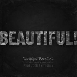 Stream BEAUTIFUL Reggie Bonds Ft. Troy Tyler, Grey Genius