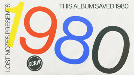 Lost Notes Season Three – This Album Saved 1980 Presented By KCRW
